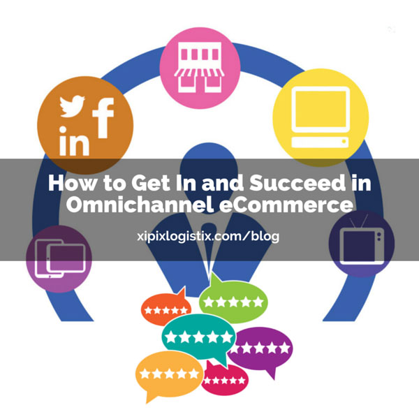 How to Get In and Succeed in Omnichannel eCommerce.