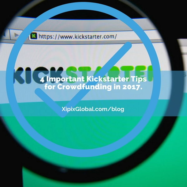 4 Important Kickstarter Tips for Crowdfunding in 2017